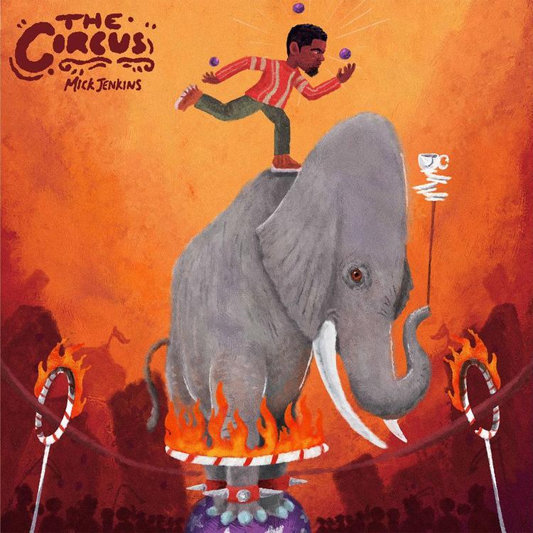 Mick Jenkins - The Circus EP